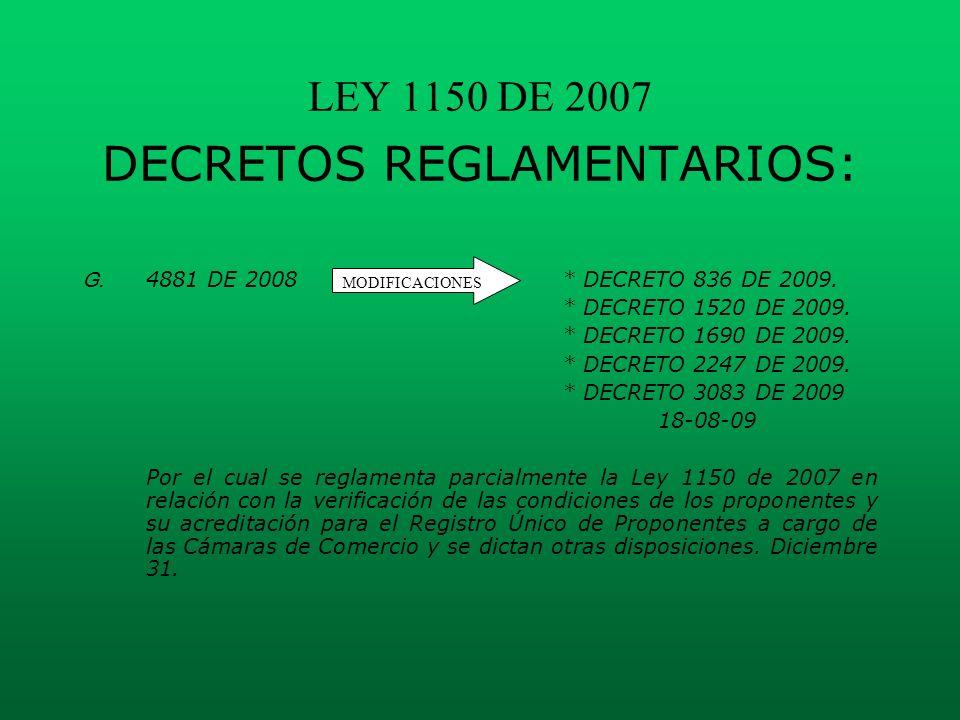 LEY 1150 DE 2007 DECRETOS REGLAMENTARIOS: G. 4881 DE 2008* DECRETO 836 DE 2009. * DECRETO 1520 DE 2009. * DECRETO 1690 DE 2009. * DECRETO 2247 DE 2009