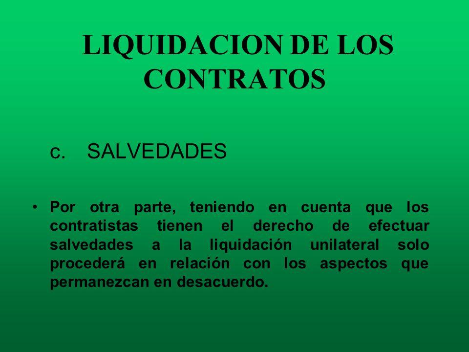 LIQUIDACION DE LOS CONTRATOS c. SALVEDADES Por otra parte, teniendo en cuenta que los contratistas tienen el derecho de efectuar salvedades a la liqui