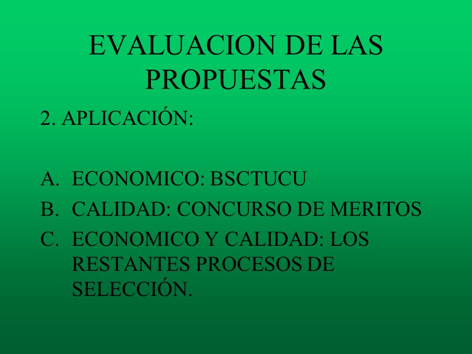 EVALUACION DE LAS PROPUESTAS 2. APLICACIÓN: A.ECONOMICO: BSCTUCU B.CALIDAD: CONCURSO DE MERITOS C.ECONOMICO Y CALIDAD: LOS RESTANTES PROCESOS DE SELEC
