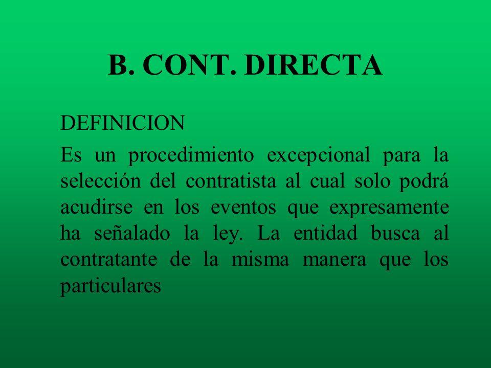 B. CONT. DIRECTA DEFINICION Es un procedimiento excepcional para la selección del contratista al cual solo podrá acudirse en los eventos que expresame