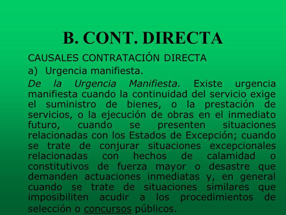 B. CONT. DIRECTA CAUSALES CONTRATACIÓN DIRECTA a) Urgencia manifiesta. De la Urgencia Manifiesta. Existe urgencia manifiesta cuando la continuidad del