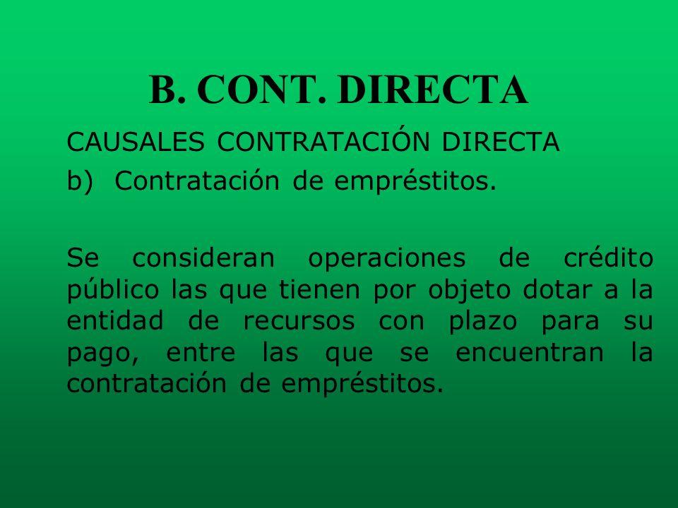 B. CONT. DIRECTA CAUSALES CONTRATACIÓN DIRECTA b) Contratación de empréstitos. Se consideran operaciones de crédito público las que tienen por objeto