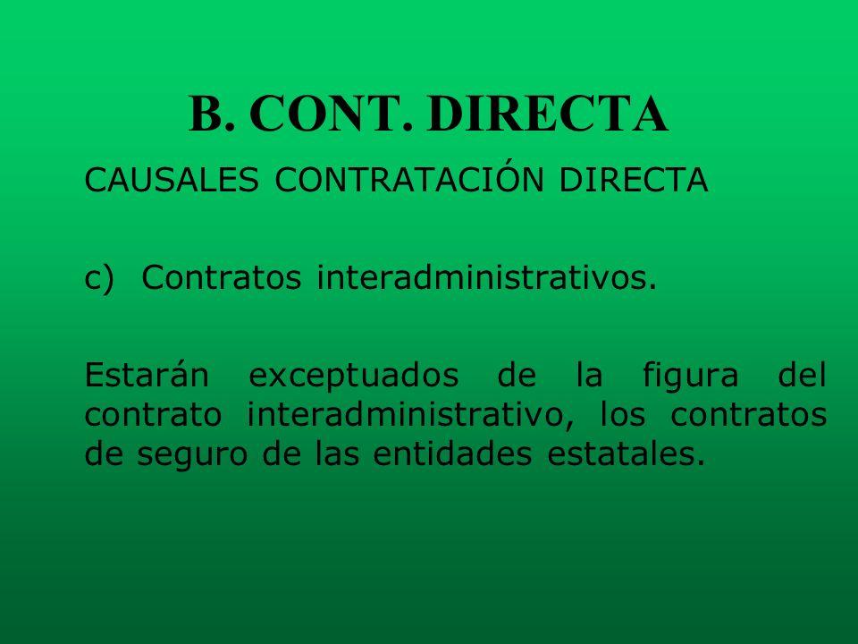 B. CONT. DIRECTA CAUSALES CONTRATACIÓN DIRECTA c) Contratos interadministrativos. Estarán exceptuados de la figura del contrato interadministrativo, l