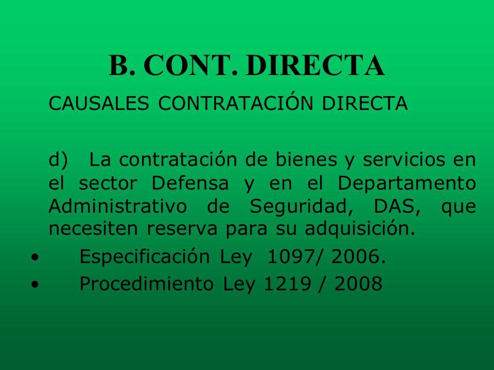 B. CONT. DIRECTA CAUSALES CONTRATACIÓN DIRECTA d) La contratación de bienes y servicios en el sector Defensa y en el Departamento Administrativo de Se