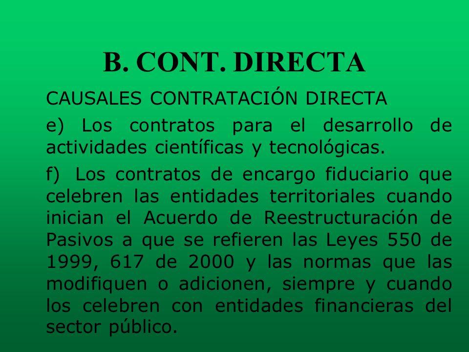 B. CONT. DIRECTA CAUSALES CONTRATACIÓN DIRECTA e) Los contratos para el desarrollo de actividades científicas y tecnológicas. f)Los contratos de encar