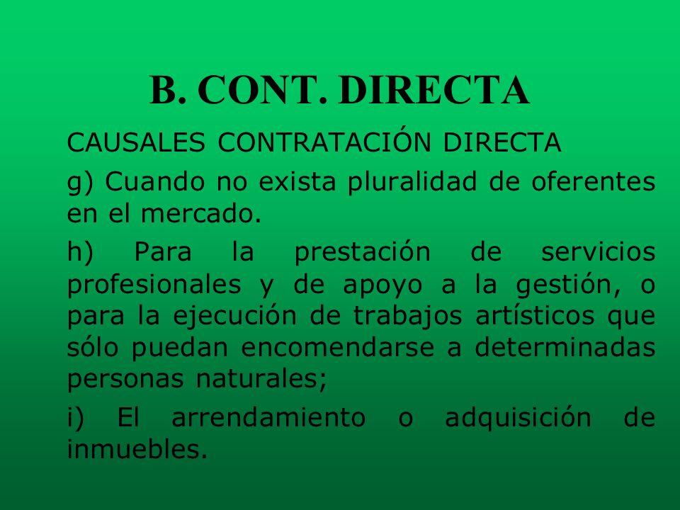 B. CONT. DIRECTA CAUSALES CONTRATACIÓN DIRECTA g) Cuando no exista pluralidad de oferentes en el mercado. h) Para la prestación de servicios profesion