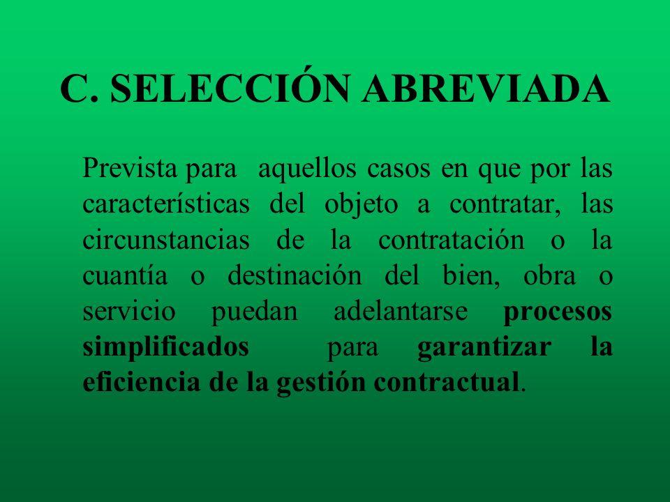C. SELECCIÓN ABREVIADA Prevista paraaquellos casos en que por las características del objeto a contratar, las circunstancias de la contratación o la c