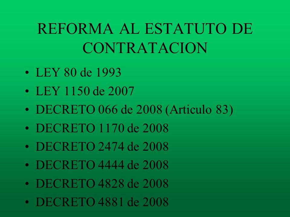 LEY 80 de 1993 LEY 1150 de 2007 DECRETO 066 de 2008 (Articulo 83) DECRETO 1170 de 2008 DECRETO 2474 de 2008 DECRETO 4444 de 2008 DECRETO 4828 de 2008