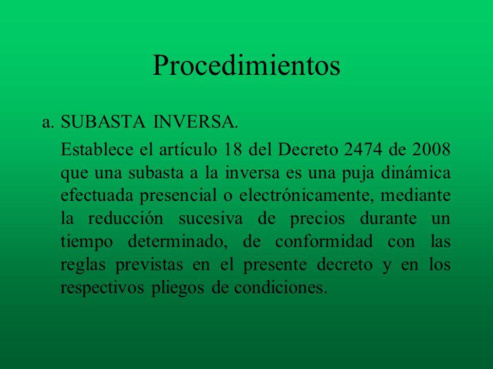 Procedimientos a.SUBASTA INVERSA. Establece el artículo 18 del Decreto 2474 de 2008 que una subasta a la inversa es una puja dinámica efectuada presen