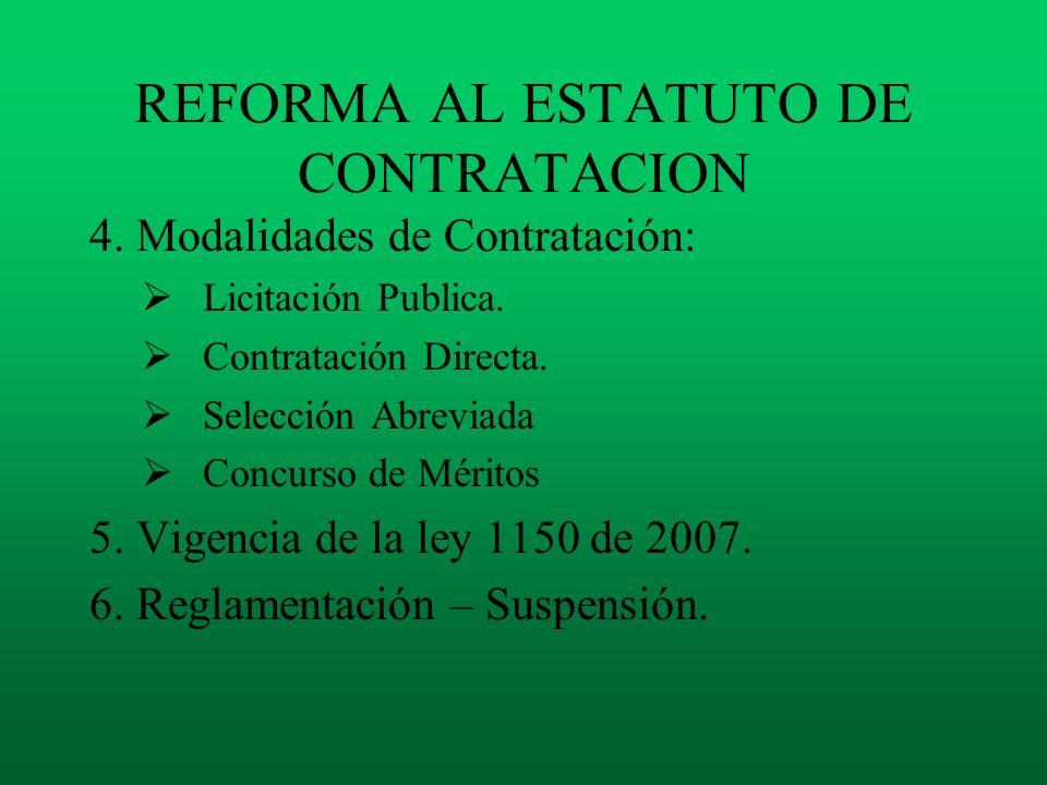 REFORMA AL ESTATUTO DE CONTRATACION 4. Modalidades de Contratación: Licitación Publica. Contratación Directa. Selección Abreviada Concurso de Méritos