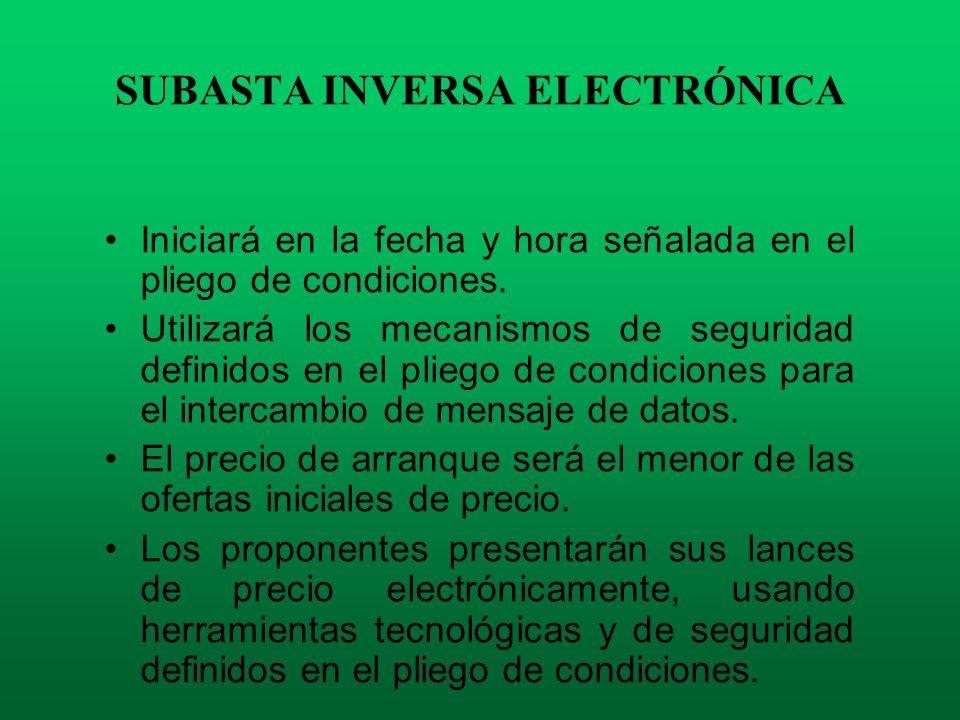 SUBASTA INVERSA ELECTRÓNICA Iniciará en la fecha y hora señalada en el pliego de condiciones. Utilizará los mecanismos de seguridad definidos en el pl