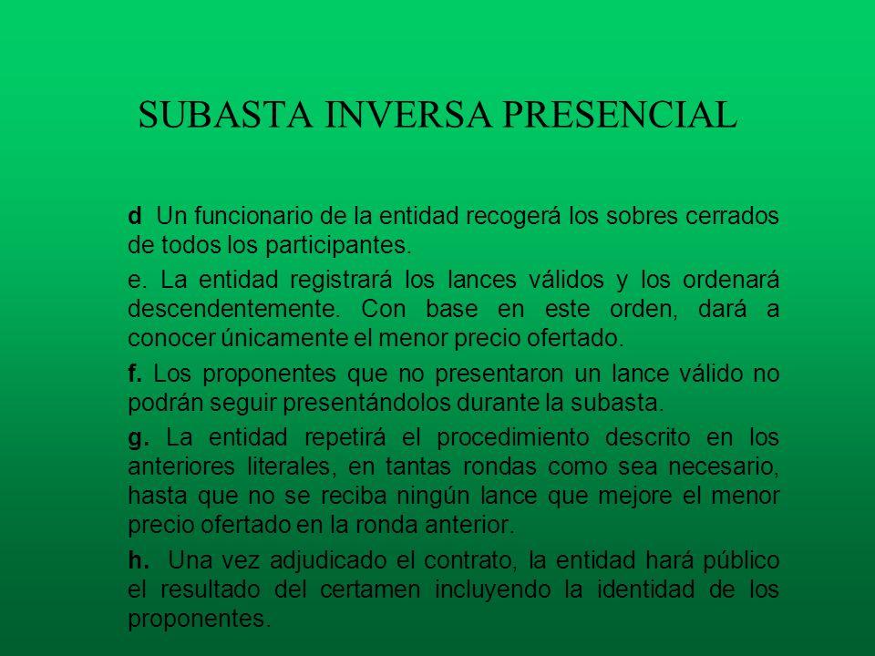 SUBASTA INVERSA PRESENCIAL d Un funcionario de la entidad recogerá los sobres cerrados de todos los participantes. e. La entidad registrará los lances