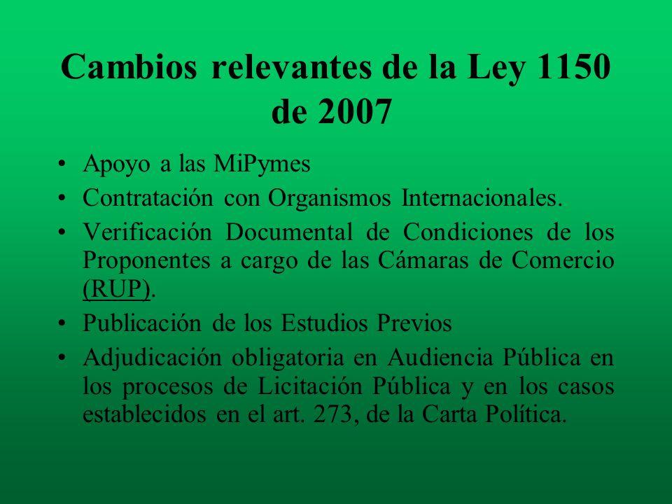 Cambios relevantes de la Ley 1150 de 2007 Elimina el cobro de los Pliegos de Condiciones Verificación del Pago de Aportes a Seguridad Social.