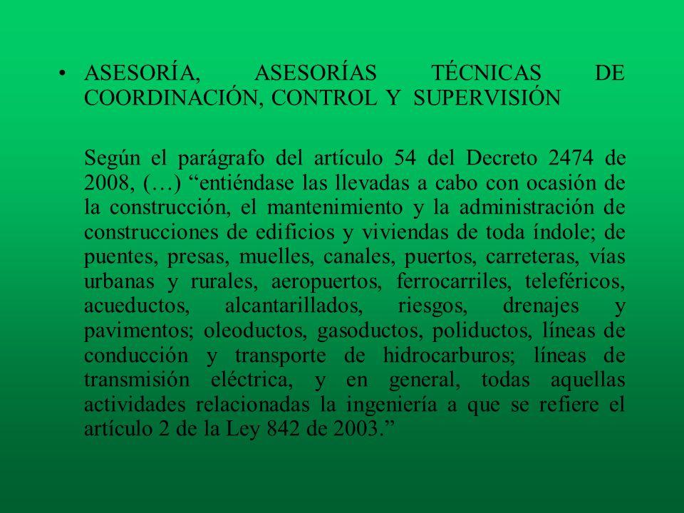 ASESORÍA, ASESORÍAS TÉCNICAS DE COORDINACIÓN, CONTROL Y SUPERVISIÓN Según el parágrafo del artículo 54 del Decreto 2474 de 2008, (…) entiéndase las ll