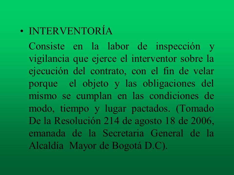 INTERVENTORÍA Consiste en la labor de inspección y vigilancia que ejerce el interventor sobre la ejecución del contrato, con el fin de velar porque el