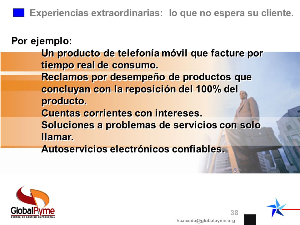 Experiencias extraordinarias: lo que no espera su cliente. Por ejemplo: Un producto de telefonía móvil que facture por tiempo real de consumo. Reclamo