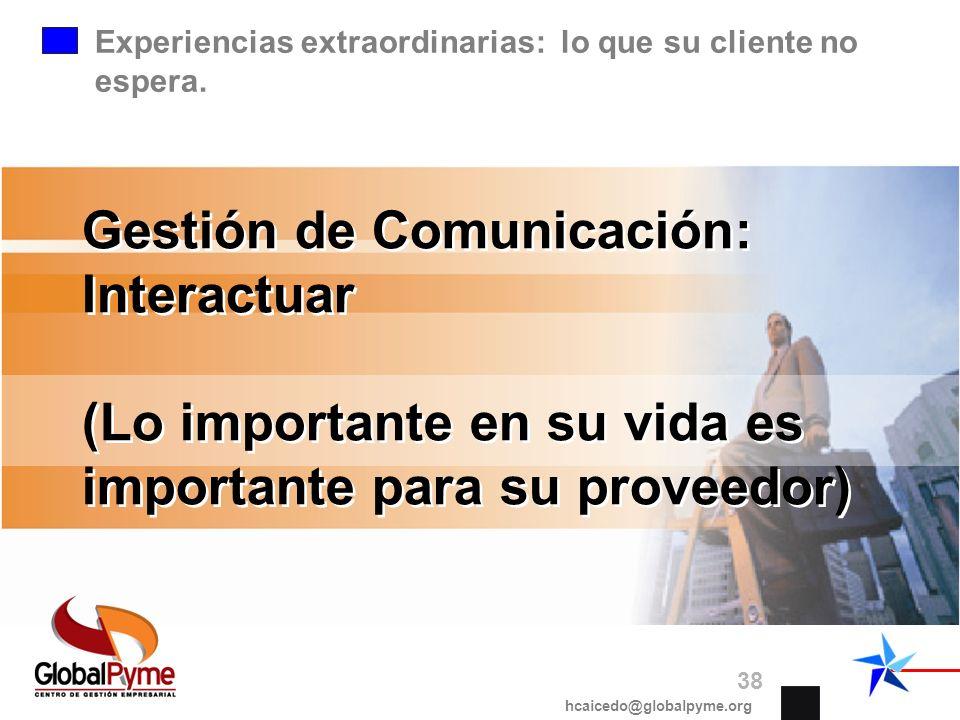 Experiencias extraordinarias: lo que su cliente no espera. Gestión de Comunicación: Interactuar (Lo importante en su vida es importante para su provee