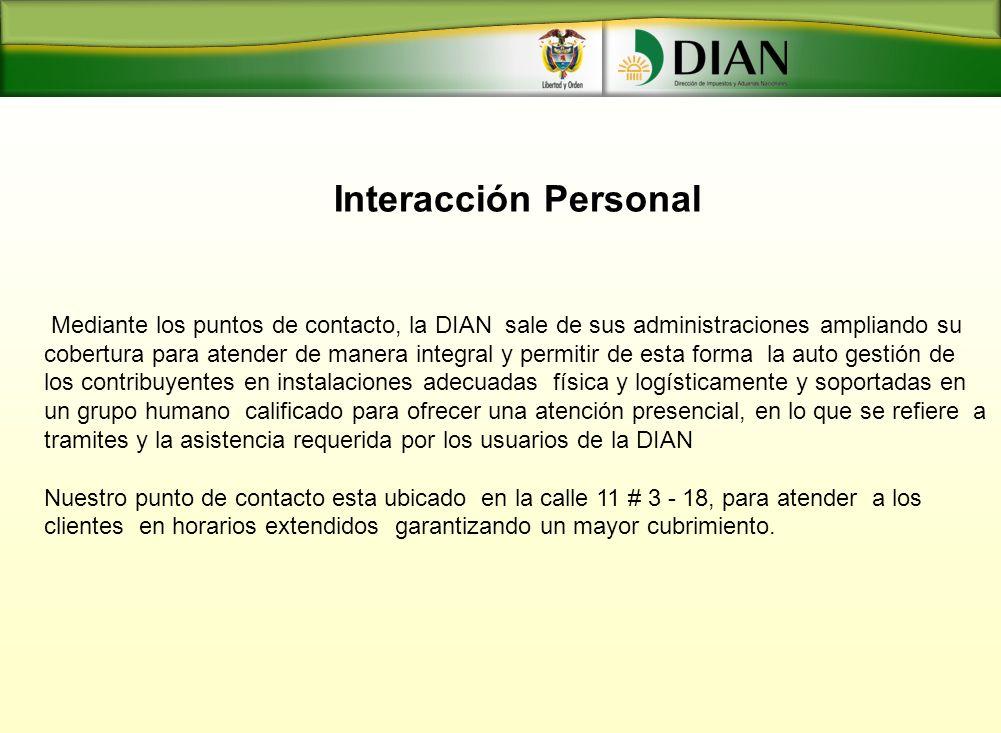 Interacción Personal Mediante los puntos de contacto, la DIAN sale de sus administraciones ampliando su cobertura para atender de manera integral y pe