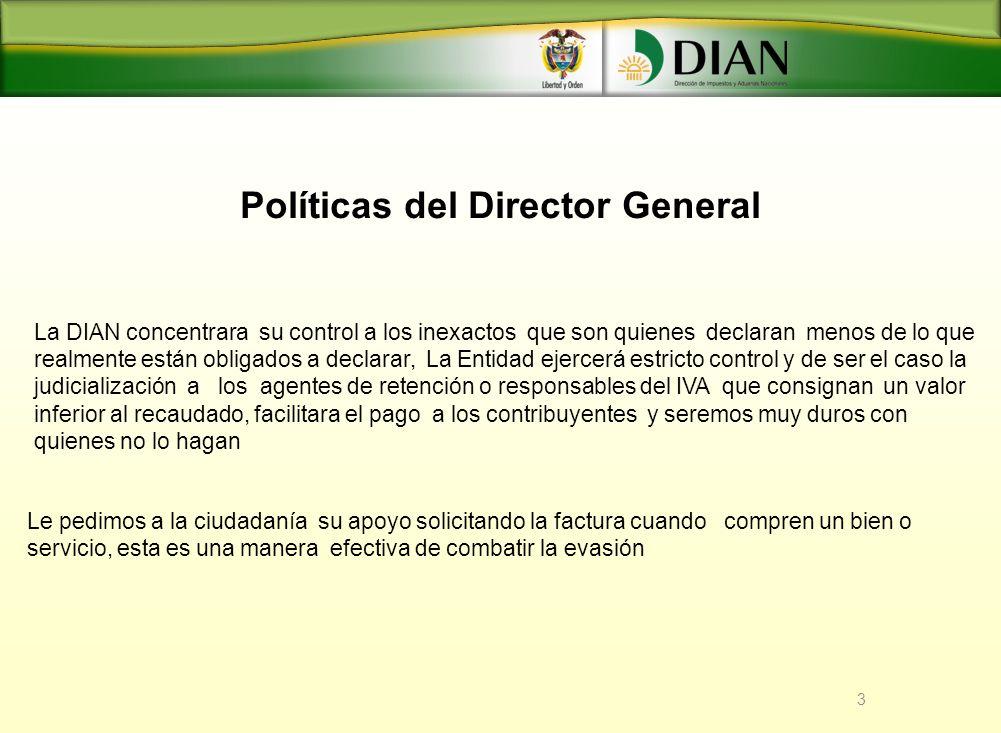 Políticas del Director General 3 La DIAN concentrara su control a los inexactos que son quienes declaran menos de lo que realmente están obligados a d