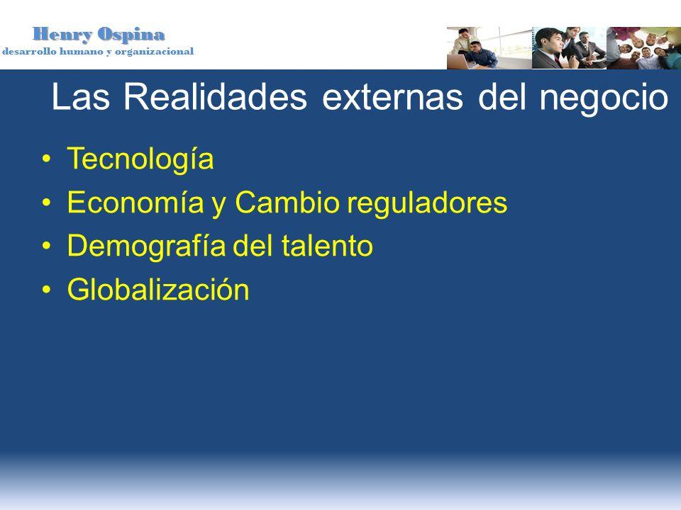 Henry Ospina desarrollo humano y organizacional Las Realidades externas del negocio Tecnología Economía y Cambio reguladores Demografía del talento Gl