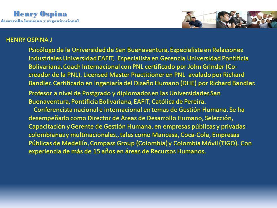 Henry Ospina desarrollo humano y organizacional HENRY OSPINA J Psicólogo de la Universidad de San Buenaventura, Especialista en Relaciones Industriale