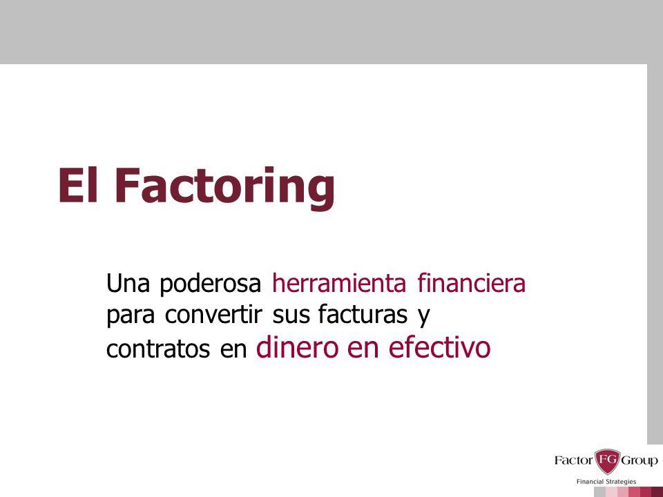 El Factoring Una poderosa herramienta financiera para convertir sus facturas y contratos en dinero en efectivo