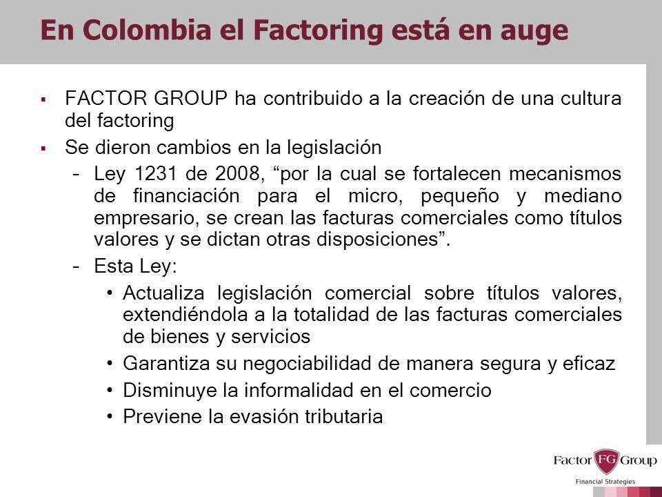 En Colombia el Factoring está en auge FACTOR GROUP ha contribuido a la creación de una cultura del factoring Se dieron cambios en la legislación –Ley