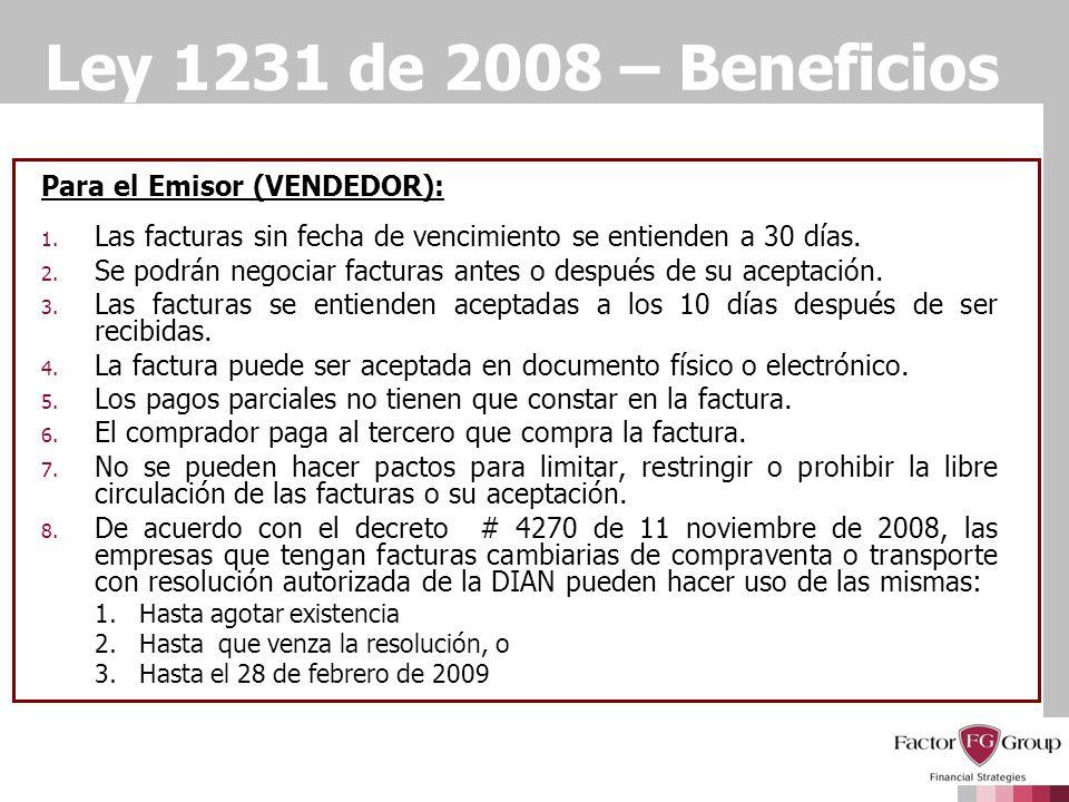 Ley 1231 de 2008 – Beneficios Para el Emisor (VENDEDOR): 1. Las facturas sin fecha de vencimiento se entienden a 30 días. 2. Se podrán negociar factur