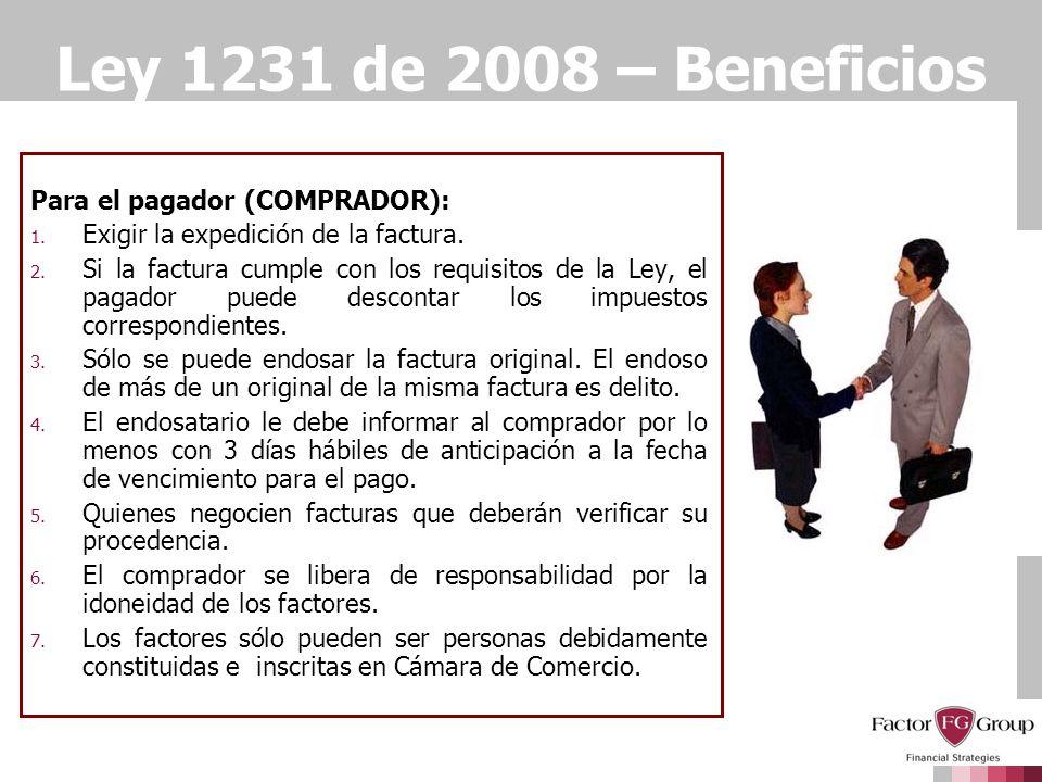 Ley 1231 de 2008 – Beneficios Para el pagador (COMPRADOR): 1. Exigir la expedición de la factura. 2. Si la factura cumple con los requisitos de la Ley