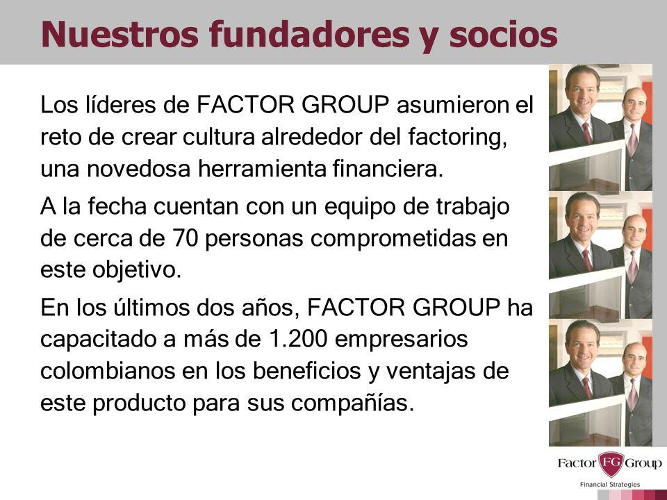 Los líderes de FACTOR GROUP asumieron el reto de crear cultura alrededor del factoring, una novedosa herramienta financiera. A la fecha cuentan con un