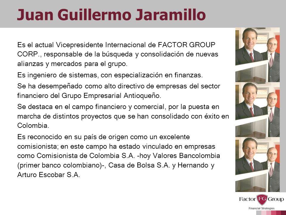 Juan Guillermo Jaramillo Es el actual Vicepresidente Internacional de FACTOR GROUP CORP., responsable de la búsqueda y consolidación de nuevas alianza