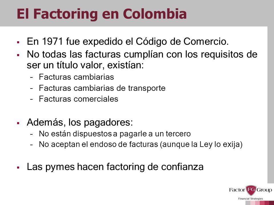 El Factoring en Colombia En 1971 fue expedido el Código de Comercio. No todas las facturas cumplían con los requisitos de ser un título valor, existía