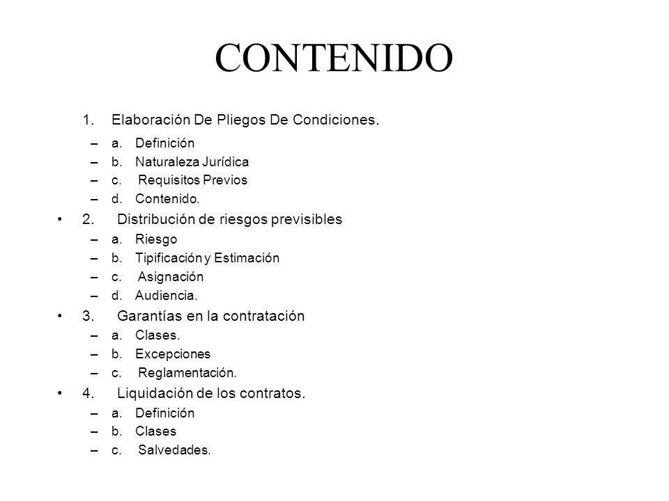 CONTENIDO 1. Elaboración De Pliegos De Condiciones. –a. Definición –b. Naturaleza Jurídica –c. Requisitos Previos –d. Contenido. 2. Distribución de ri