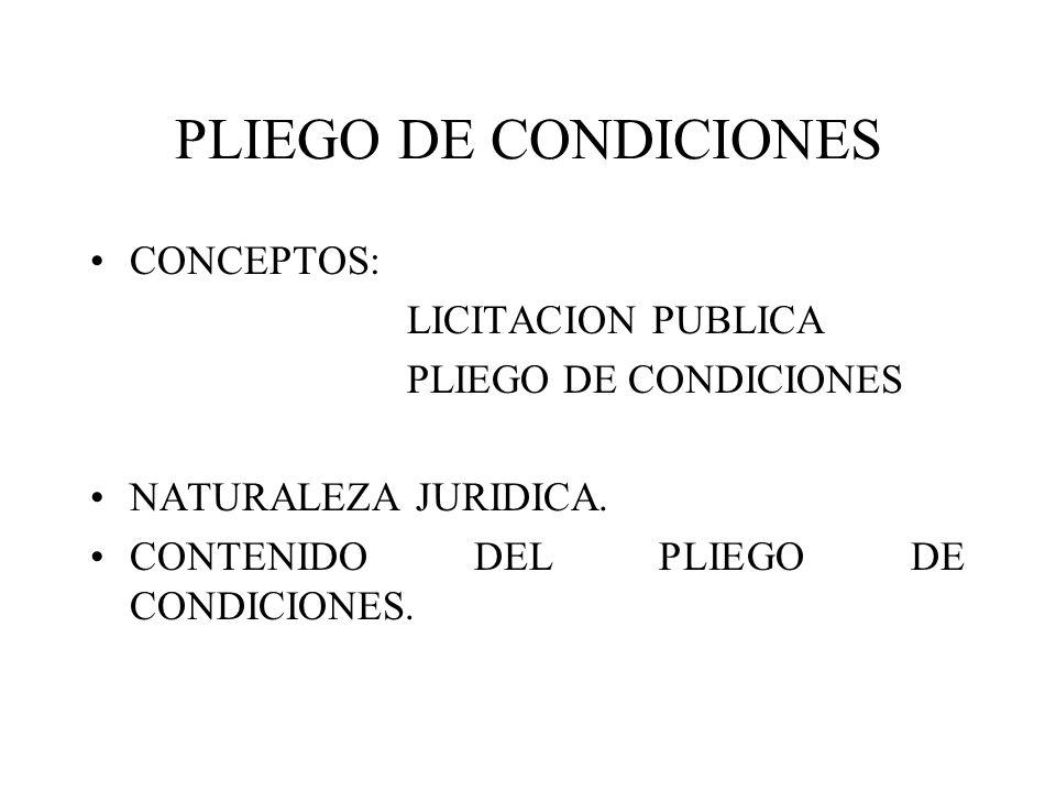 PLIEGO DE CONDICIONES CONCEPTOS: LICITACION PUBLICA PLIEGO DE CONDICIONES NATURALEZA JURIDICA. CONTENIDO DEL PLIEGO DE CONDICIONES.