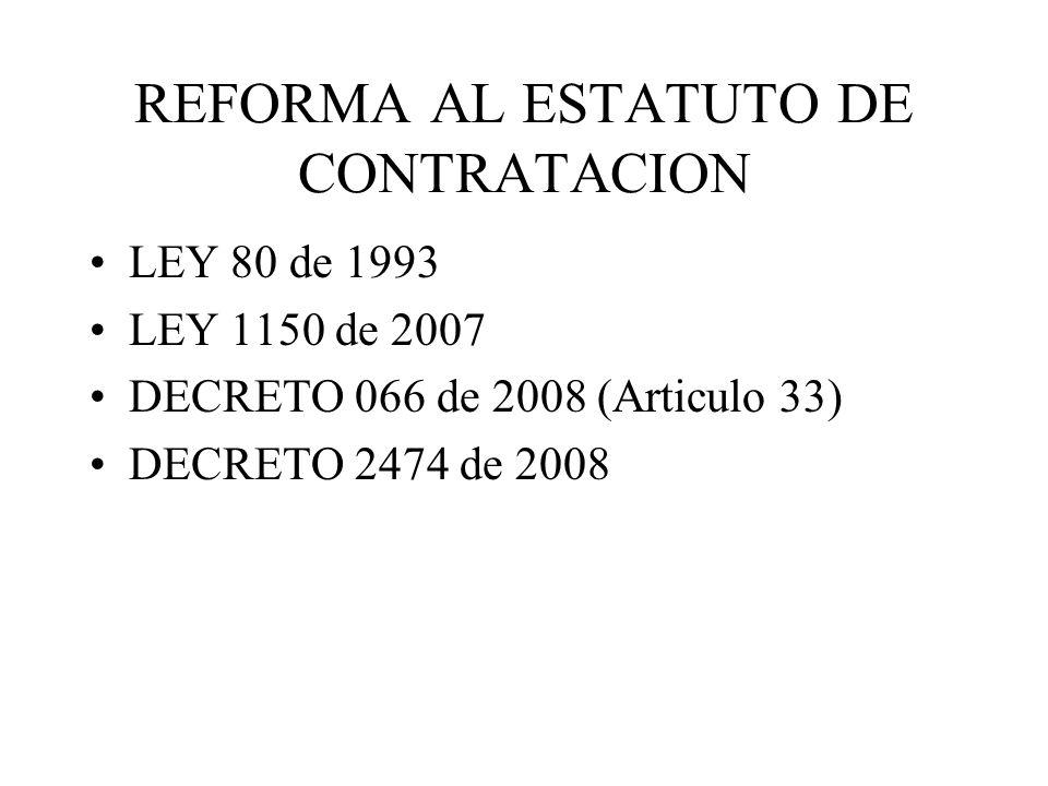 REFORMA AL ESTATUTO DE CONTRATACION LEY 80 de 1993 LEY 1150 de 2007 DECRETO 066 de 2008 (Articulo 33) DECRETO 2474 de 2008