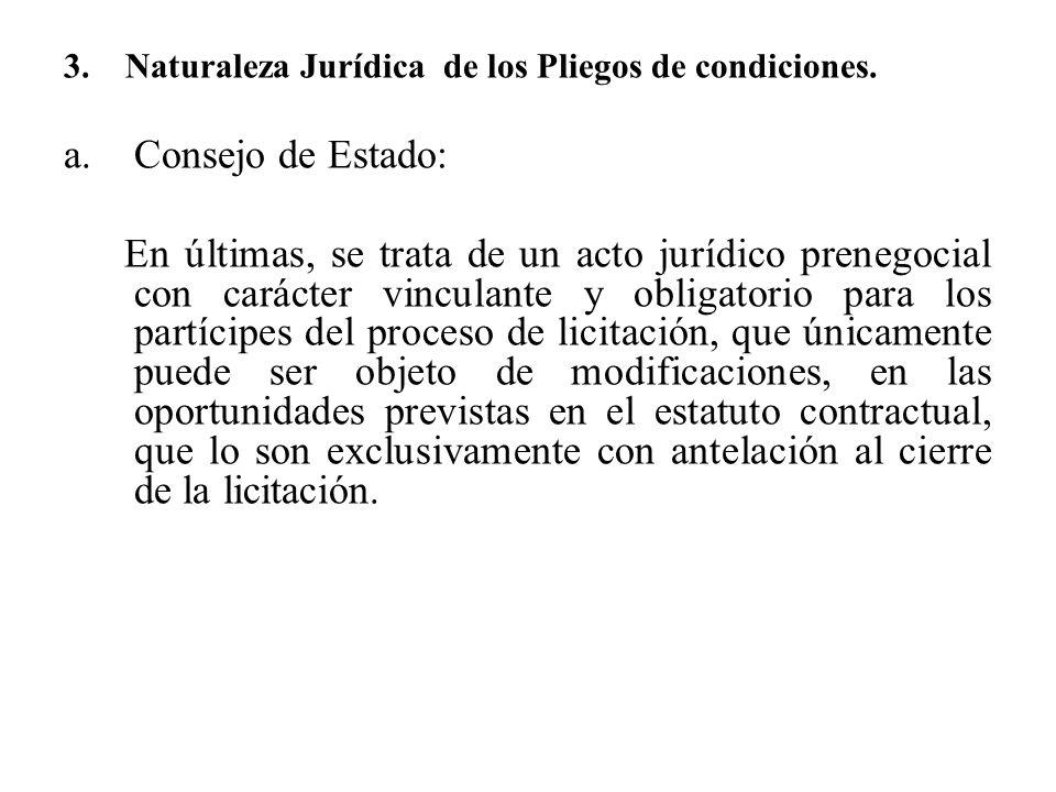 3. Naturaleza Jurídica de los Pliegos de condiciones. a.Consejo de Estado: En últimas, se trata de un acto jurídico prenegocial con carácter vinculant