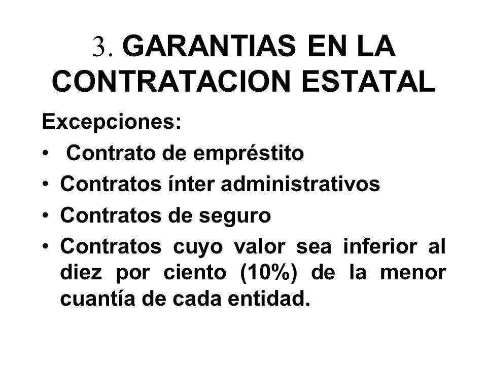 3. GARANTIAS EN LA CONTRATACION ESTATAL Excepciones: Contrato de empréstito Contratos ínter administrativos Contratos de seguro Contratos cuyo valor s
