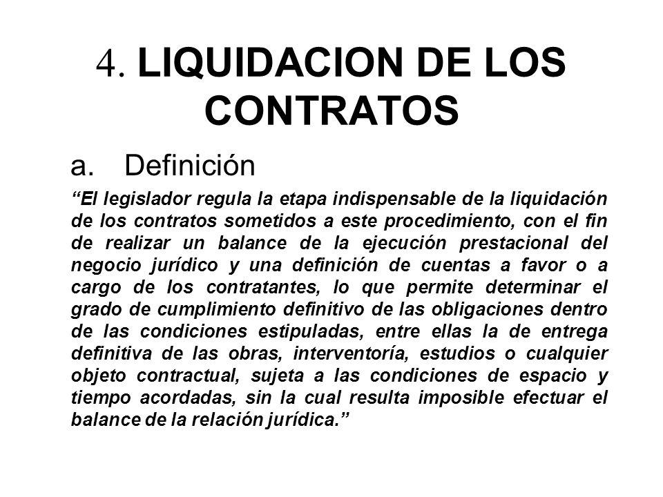 4. LIQUIDACION DE LOS CONTRATOS a. Definición El legislador regula la etapa indispensable de la liquidación de los contratos sometidos a este procedim