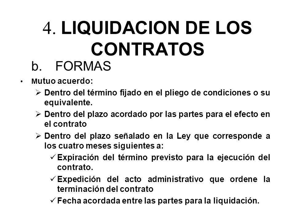 4. LIQUIDACION DE LOS CONTRATOS b. FORMAS M utuo acuerdo: Dentro del término fijado en el pliego de condiciones o su equivalente. Dentro del plazo aco