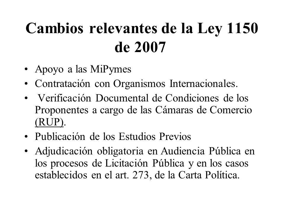 Cambios relevantes de la Ley 1150 de 2007 Apoyo a las MiPymes Contratación con Organismos Internacionales. Verificación Documental de Condiciones de l