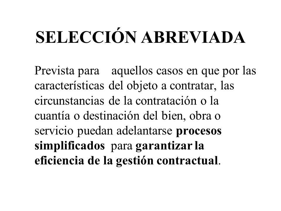 SELECCIÓN ABREVIADA Prevista para aquellos casos en que por las características del objeto a contratar, las circunstancias de la contratación o la cua