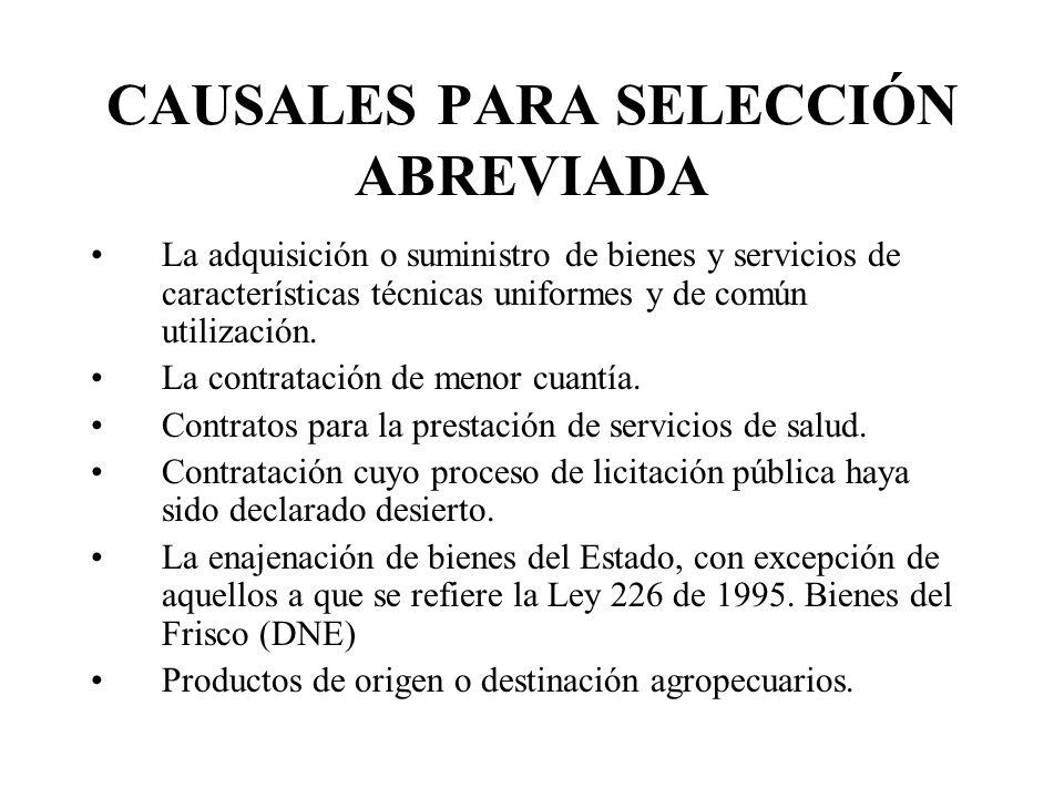 CAUSALES PARA SELECCIÓN ABREVIADA La adquisición o suministro de bienes y servicios de características técnicas uniformes y de común utilización. La c