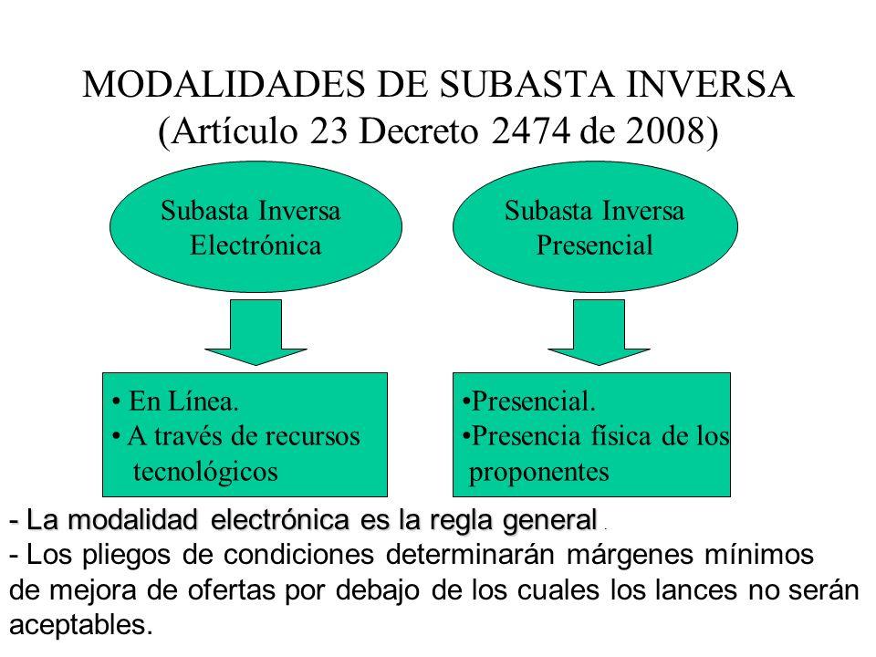 MODALIDADES DE SUBASTA INVERSA (Artículo 23 Decreto 2474 de 2008) Subasta Inversa Electrónica Subasta Inversa Presencial - Lamodalidadelectrónica eslareglageneral - La modalidad electrónica es la regla general.