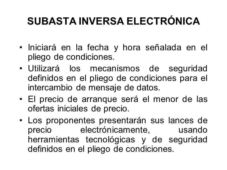 SUBASTA INVERSA ELECTRÓNICA Iniciará en la fecha y hora señalada en el pliego de condiciones.