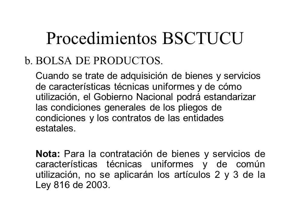 Procedimientos BSCTUCU b.BOLSA DE PRODUCTOS. Cuando se trate de adquisición de bienes y servicios de características técnicas uniformes y de cómo util