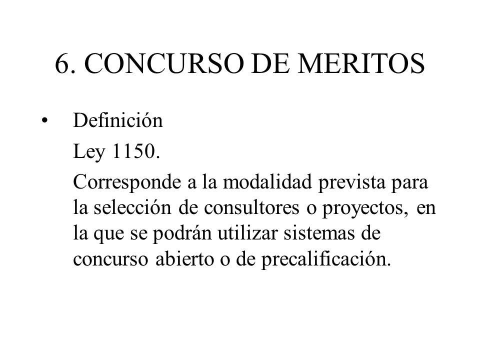 6. CONCURSO DE MERITOS Definición Ley 1150. Corresponde a la modalidad prevista para la selección de consultores o proyectos, en la que se podrán util
