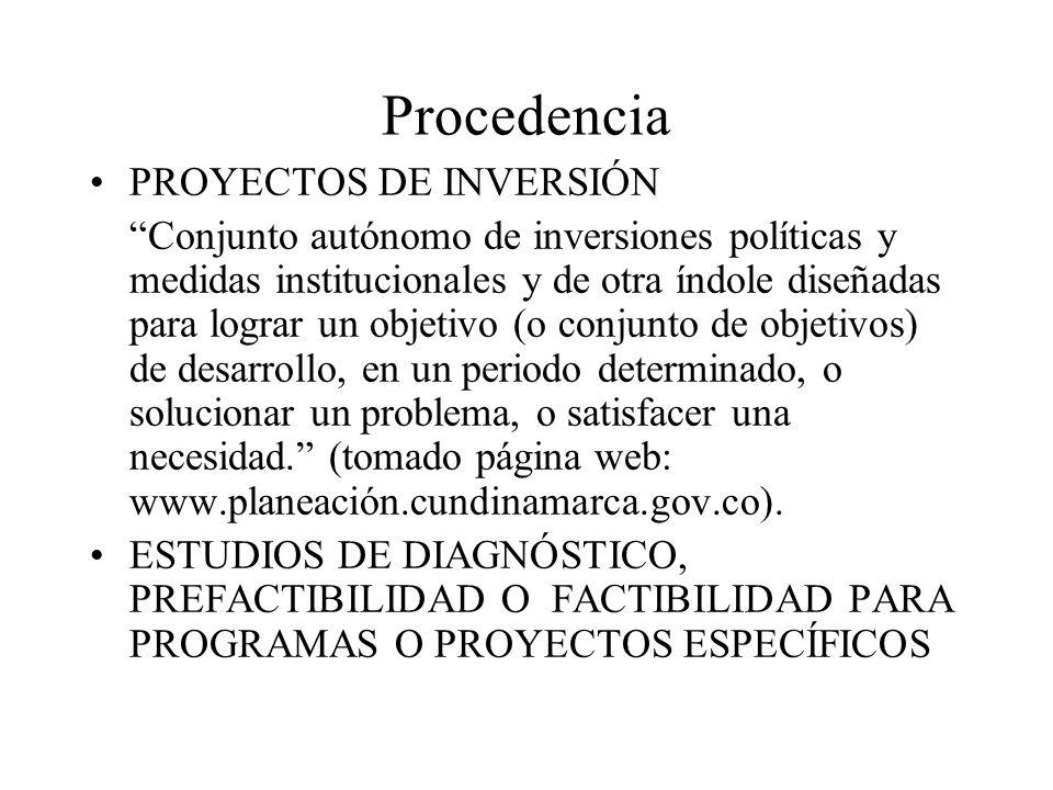Procedencia PROYECTOS DE INVERSIÓN Conjunto autónomo de inversiones políticas y medidas institucionales y de otra índole diseñadas para lograr un obje
