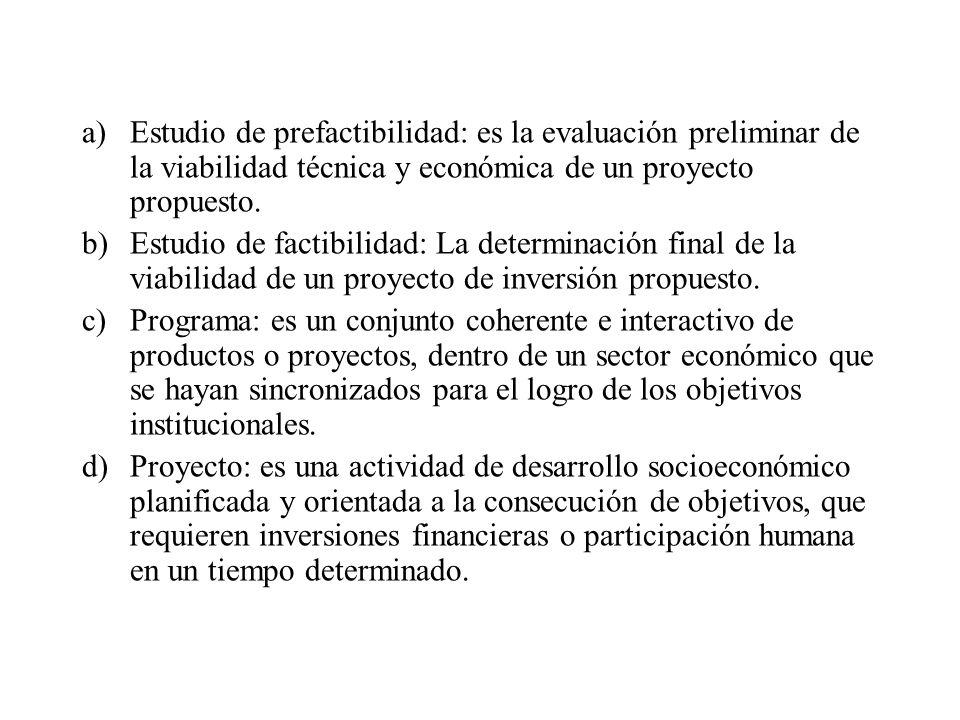 a)Estudio de prefactibilidad: es la evaluación preliminar de la viabilidad técnica y económica de un proyecto propuesto. b)Estudio de factibilidad: La