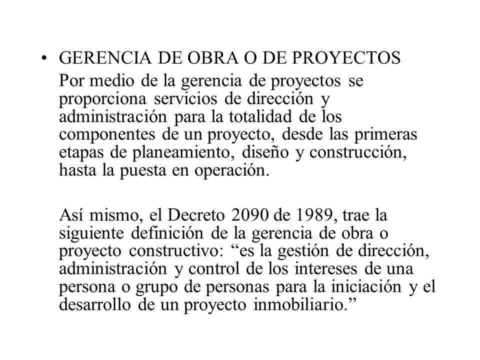 GERENCIA DE OBRA O DE PROYECTOS Por medio de la gerencia de proyectos se proporciona servicios de dirección y administración para la totalidad de los