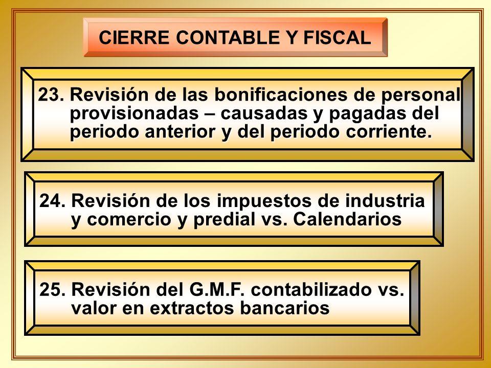 CIERRE CONTABLE Y FISCAL 23. Revisión de las bonificaciones de personal provisionadas – causadas y pagadas del provisionadas – causadas y pagadas del